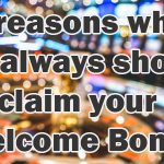 3 reasons why you always should claim your Welcome Bonus