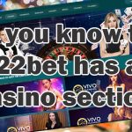Did you know that 22bet has a casino section?
