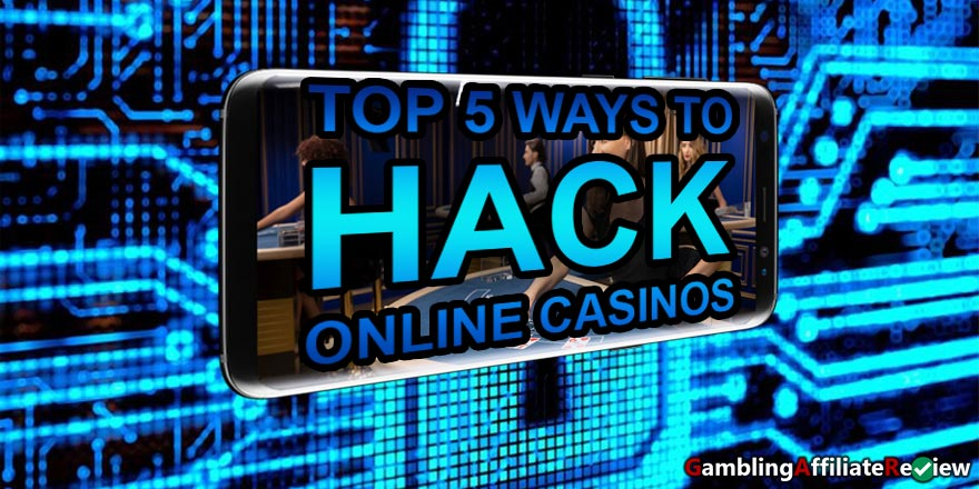 TOP 5 WAYS TO HACK ONLINE CASINOS